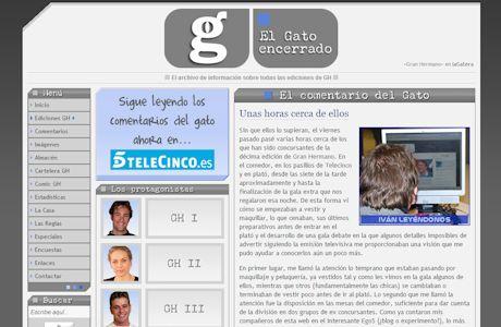 """<a href=""""http://www.gato-encerrado.com/"""" title=""""El Gato encerrado"""" target=""""_blank"""">El Gato encerrado</a> es una web creada en 2002 para comentar el reality <strong>Gran Hermano</strong>. En enero de 2006 sirvió más de cuatro millones de páginas (unas 130.000 diarias), y posteriormente llegó a alcanzar 800.000 usuarios únicos absolutos en un mes. Desde el 7 de agosto de 2008, dio paso al blog de idéntico nombre dentro de <a href=""""http://www.telecinco.es/blogs/gatoencerrado/"""" target=""""_blank"""">Telecinco</a>, donde en 2013 alcanzó picos de tráfico por encima del medio millón de visitantes únicos en un día.  De la sencilla estructura de confidencial (con fondo negro y fuente Courier blanca) se pasó a un diseño más sofisticado, y de un CMS propio (bautizado 'Publi-Info') pasó a <a href=""""https://wordpress.org/"""" target=""""_blank"""">Wordpress</a>.  La tipografía empleada en logo y títulos es la fuente <a href=""""http://www.myfonts.com/fonts/ihof/p22-typewriter/"""" target=""""_blank"""">P22 Typewriter</a>. La plantilla y todos los recursos gráficos (iconografía, botones, etc.) son de creación propia. <strong>El Gato encerrado</strong> y todos sus contenidos están bajo una licencia <a href=""""http://creativecommons.org/licenses/by/2.5/es/deed.es_AR"""" target=""""_blank"""">Creative Commons</a>."""
